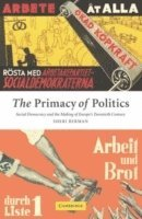 bokomslag The Primacy of Politics: Social Democracy and the Making of Europe's Twentieth Century