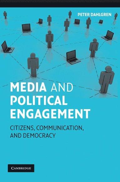 bokomslag Media and Political Engagement: Citizens, Communication and Democracy