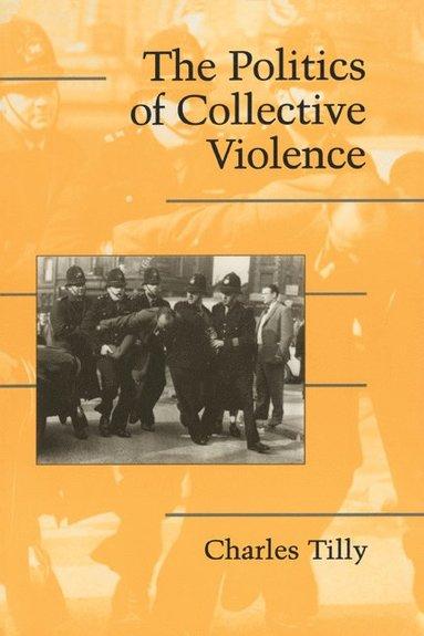 bokomslag The Politics of Collective Violence