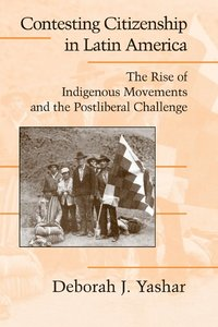 bokomslag Contesting Citizenship in Latin America: The Rise of Indigenous Movements and the Postliberal Challenge