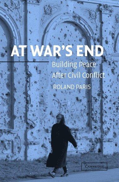 bokomslag At War's End: Building Peace After Civil Conflict