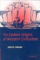 bokomslag The Eastern Origins of Western Civilisation
