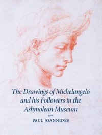 bokomslag The Drawings of Michelangelo and his Followers in the Ashmolean Museum