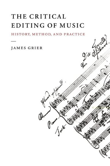 bokomslag The Critical Editing of Music: History, Method, and Practice