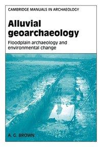 bokomslag Alluvial Geoarchaeology: Floodplain Archaeology and Environmental Change
