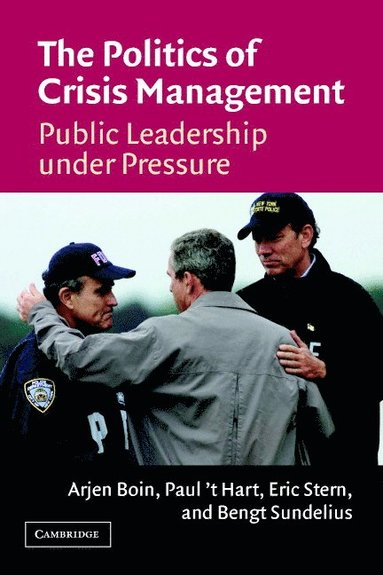 bokomslag The Politics of Crisis Management: Public Leadership Under Pressure