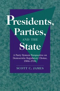 bokomslag Presidents, Parties, and the State