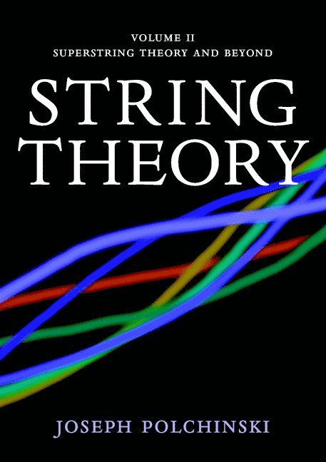 Cambridge Monographs on Mathematical Physics String Theory: Volume 2: Superstring Theory and Beyond 1