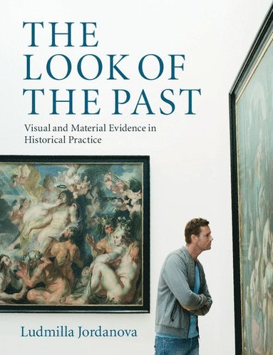 bokomslag The Look of the Past: Visual and Material Evidence in Historical Practice