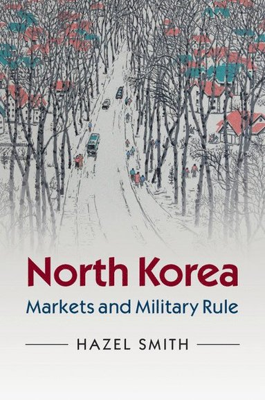 bokomslag North korea: markets and military rule