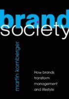bokomslag Brand Society: How Brands Transform Management and Lifestyle
