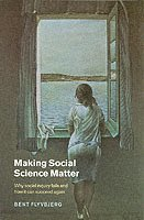 bokomslag Making social science matter - why social inquiry fails and how it can succ