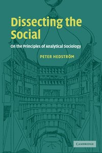 bokomslag Dissecting the social - on the principles of analytical sociology