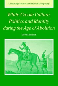 bokomslag White Creole Culture, Politics and Identity during the Age of Abolition