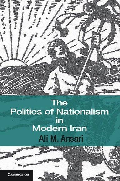 bokomslag The Politics of Nationalism in Modern Iran