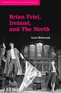 bokomslag Brian Friel, Ireland, and The North