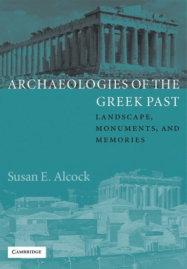 bokomslag Archaeologies of the Greek Past: Landscape, Monuments, and Memories