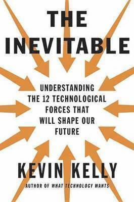bokomslag The Inevitable: Understanding the 12 Technological Forces That Will Shape Our Future