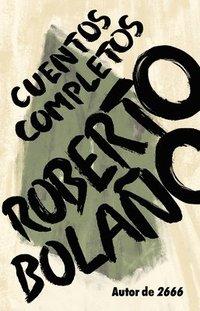 bokomslag Roberto Bolaño: Cuentos Completos