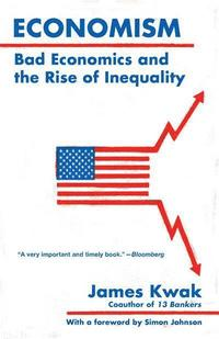 bokomslag Economism: Bad Economics and the Rise of Inequality