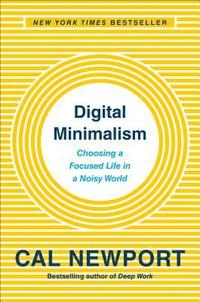 bokomslag Digital Minimalism: Choosing a Focused Life in a Noisy World