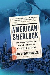 bokomslag American Sherlock: Murder, Forensics, and the Birth of American Csi