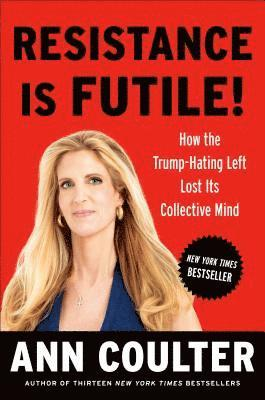 bokomslag Resistance Is Futile!: How the Trump-Hating Left Lost Its Collective Mind