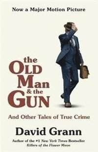 bokomslag The Old Man and the Gun: And Other Tales of True Crime
