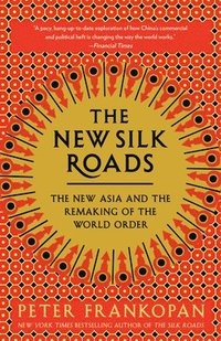 bokomslag The New Silk Roads: The New Asia and the Remaking of the World Order