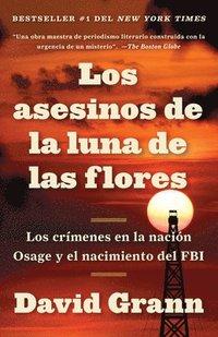 bokomslag Los Asesinos de la Luna de Las Flores: Los Crímenes En La Nación Osage Y El Nacimiento del FBI