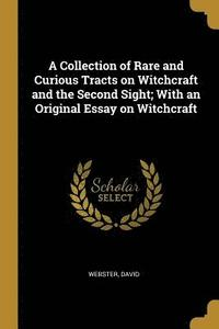 bokomslag A Collection of Rare and Curious Tracts on Witchcraft and the Second Sight; With an Original Essay on Witchcraft