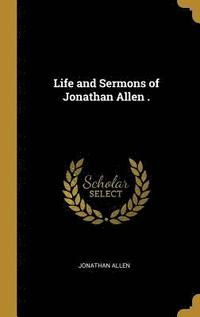 bokomslag Life and Sermons of Jonathan Allen .