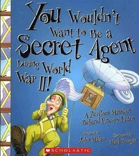 bokomslag You Wouldn't Want to Be a Secret Agent During World War II!: A Perilous Mission Behind Enemy Lines