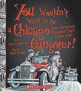 bokomslag You Wouldnt Want to Be a Chicago Gangster!: Some Dangerous Characters You'd Better Avoid