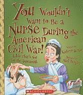 bokomslag You Wouldn't Want to Be a Nurse During the American Civil War!: A Job That's Not for the Squeamish