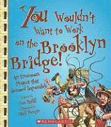 bokomslag You Wouldn't Want to Work on the Brooklyn Bridge!: An Enormous Project That Seemed Impossible