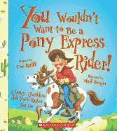 bokomslag You Wouldn't Want to Be a Pony Express Rider!