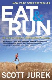 bokomslag Eat and Run: My Unlikely Journey to Ultramarathon Greatness