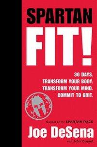 bokomslag Spartan Fit!: 30 Days. Transform Your Mind. Transform Your Body. Commit to Grit.