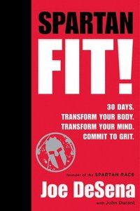 bokomslag Spartan Fit!: 30 Days. Transform Your Mind. Transform Your Body. Commit to Grit.