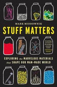 bokomslag Stuff Matters Exploring The Marvelous Ma
