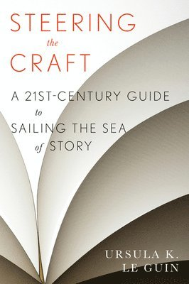bokomslag Steering the Craft: A Twenty-First-Century Guide to Sailing the Sea of Story
