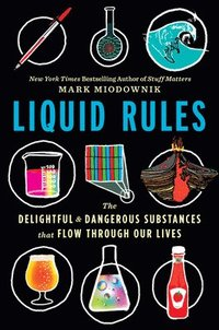 bokomslag Liquid Rules: The Delightful and Dangerous Substances That Flow Through Our Lives