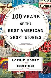 bokomslag 100 Years Of The Best American Short Stories