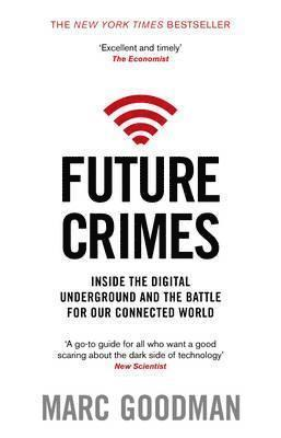 bokomslag Future Crimes: A Journey to the Dark Side of Technology - and How to Survive it