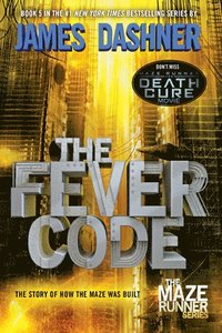 bokomslag The Fever Code (Maze Runner, Book Five; Prequel)