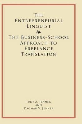 bokomslag The Entrepreneurial Linguist: The Business-School Approach to Freelance Translation