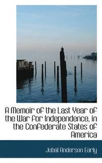 bokomslag A Memoir of the Last Year of the War for Independence in the Confederate States of America