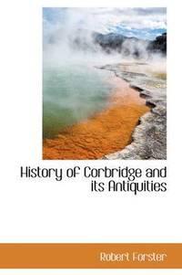 bokomslag History of Corbridge and Its Antiquities