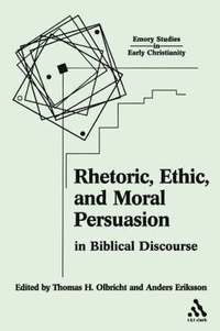 bokomslag Rhetoric, Ethic, and Moral Persuasion in Biblical Discourse